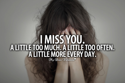 mydearvalentin:  I miss you A little too much - Sayings with Images