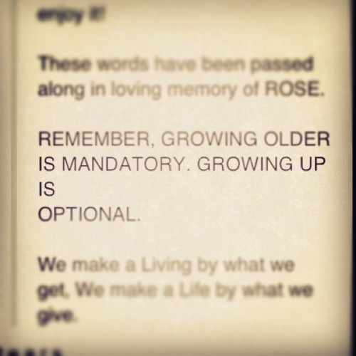 Growing older is mandatory, growing up is optional… #true #life #growingup #old #live #quotes #rose #f4f #fff #blink182 #markhoppus #followme #followordie #follow4follow #dammit #followforfollow #like #instalike #instagood #instatuputamadre #lol #truth #vintage #wordsofwisdom #wise #wisewords #words #stuff #papalaaoapapalapjs #notsofattony