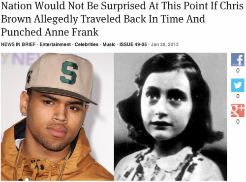 theonion:  Nation Would Not Be Surprised At This Point If Chris Brown Allegedly Traveled Back In Time And Punched Anne Frank: Full Story