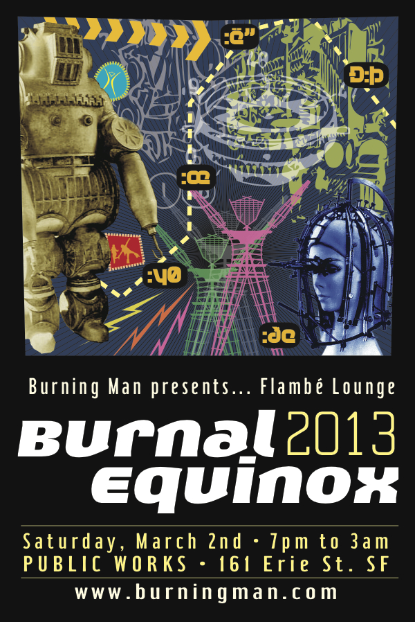 Announcing our next show: Burnal Equinox 2013 on March 2nd at Public Works in San Francisco. Poster by Eggchairsteve.
