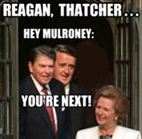 "Brian Mulroney is going to be part of Canada's official gaggle of groupies at Maggie Thatcher's Bukkake party on April 17, 2013 in London, England.  Yes, that Mulroney; the disgraced former prime minister who took bribes, defrauded Canadians of millions of dollars, cheated on his taxes and resigned under a cloud of corruption (not necessarily in that order). Stephen Harper, Canada's disgraced current prime minister, is the shithead who invited him for the free ride. No doubt the dishonourable John ""Angry"" Baird will be there too. He met Thatcher once, and even named his cat after her. What a pussy! I guess his uncloseted love for multinational corporations, greed and authoritarianism allowed him to overlook the glaring fact that Thatcher brought in the anti-gay Section 28 law in 1988.   I expect Mike Duffy, the gluttonous, thieving senator from P.E.I. Ottawa will somehow worm his way into this state-funded vacation. He's never one to turn down a free meal.   There will be more assholes in Thatcher's funeral than the meat grinder of a hot dog factory.   The elitist, ultra-capitalist wankfest is estimated to cost the British taxpayers up to £10million (more than $15 million CAD). I wonder how much the no-expenses-spared holiday for Harper's entourage is going to cost the Canadian taxpayers? Are they going to relax at the same hotel where ex-MP Bev Oda glugged back $16 glasses of orange juice? We will probably never learn the true cost, since the Harper-Cons have a reputation for fraudulent accounting, and they recently fired the Parliamentary Budget Officer in order to cover up their spending scandals. Hmmm… Harper is going to Thatcher's funeral. Thatcher went to Augusto Pinochet's funeral. Pinochet went to Francisco Franco's funeral. Franco was a fascist ally of Adolf Hitler (who didn't have a funeral, only a roast). Harper is friends with Mulroney. Mulroney was friends with Thatcher and Ronald Reagan Reagan paid respects at the Bitburg military cemetery, where Nazi SS troops were buried. Also, Reagan's vice-president, George Herbert Walker Bush, was the son of an industrialist who did business with the Nazi regime. Hitler led the Nazis. Never mind Six Degrees of Kevin Bacon; Harper is only four connections away from Hitler!  It's too bad Harper isn't more like Thatcher: no longer a threat."