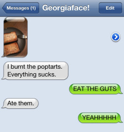 When life burns your Poptarts, eat the guts.