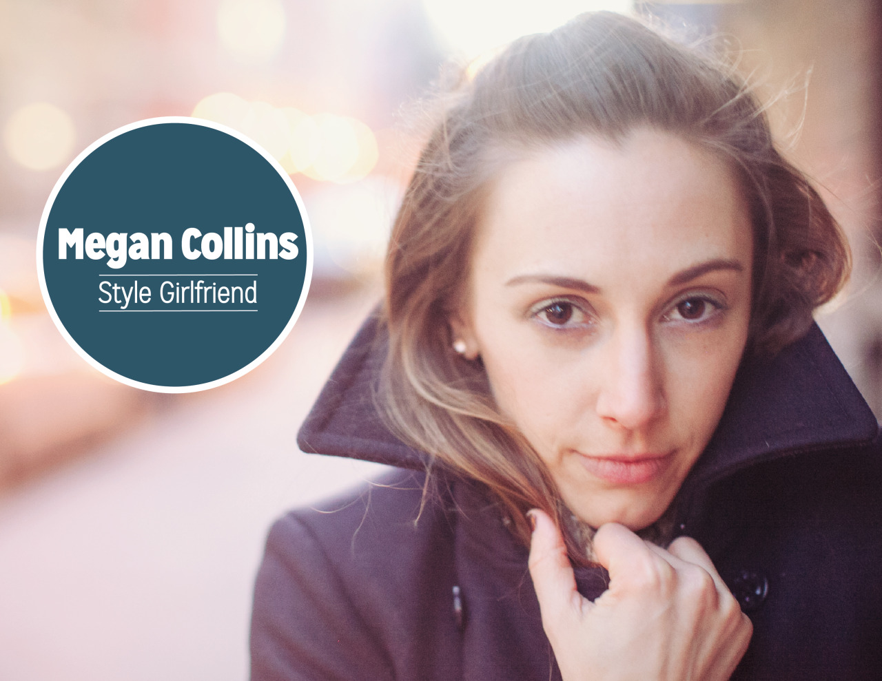 "A Collected Interview: Megan Collins, Creator of Style Girlfriend   What inspired you to become a blogger?  After college, I got into advertising and pretty quickly realized it wasn't what I wanted to do. I started a personal blog as a creative outlet while I was trying to figure out what I did actually want to do. Once I realized that writing was my true passion, I started taking on freelance assignments on the side. So blogging helped me figure that out AND helped me keep from going crazy while I was doing work that had become pretty soul killing for me.  What inspired you to make menswear your main focus?  Menswear happened entirely by accident. During the time I was building up my freelance portfolio, a friend of mine started up a men's clothing business and asked if I'd want to write a weekly column for his site. He just wanted content, and I wanted to write as much as I could. I told him I didn't really know anything about men's clothes, and he told me, ""That's cool; just write about what you like to see guys wearing."" That seemed simple enough, and as it turns out, I had lots of opinions about the clothes I liked on guys. Eventually, the column became popular enough that we both agreed that it didn't make sense for it to appear on his site anymore, so I spun it off into its own thing and gradually started adding more and more content.  Describe the feeling you get when men tell you how much you've help them dress and feel better.   Oh my gosh, it's the best! Seriously. The emails I get from readers telling me, ""All my co-workers said how great I've been looking lately,"" or, ""I asked this girl out on a date who, six months ago, I would have thought was out of my league, but now I've got all this confidence from dressing better,"" I mean, it's amazing. I feel really fortunate to be in a position where I can help guys help themselves. I always say that Style Girlfriend isn't about fashion, it's about STYLE - and style isn't just about clothes. It's about waking up every day and choosing to live with intention. That extends from the food you decide to put in your body, how you take care of it through exercise, the passion you put into your career, and, yes, the clothes you wear. Style Girlfriend is just about reminding guys it's worth it to stop and say, ""Do I want to wear the ratty old jeans or the khakis?"" From there, it becomes, ""Do I want to run two miles on the treadmill, or can I run four?"" and ""Should I order in or finally learn to cook something for myself?"" ""Do I want to wear these khakis rumpled, or should I iron them first?"" Women want to see a man continuing to take that next step to better himself.  What 5 items should every man have in his closet?  Hmm, can I have 7? It's my lucky number… 1. a navy or grey suit 2. dark rinse, straight leg jeans 3. a white oxford shirt 4. the perfect crewneck white tee 5. white or light blue dress shirt with a spread collar 6. v-neck sweater in a neutral color 7. a signature jacket (harrington, mac, leather, peacoat, field jacket…) (Shoes, of course, deserve their own list)  How has NYC shaped the way you look at the world?  It's made me more willing to push boundaries - or even better, refuse to acknowledge they exist. I was always the craziest dresser among my friends in high school, but when I came out to New York, I realized how tame my style actually was. It really made me realize how fluid the parameters are. What's crazy in Wisconsin isn't crazy here in New York. And similarly, the opportunities available to me there aren't necessarily the same ones here. I love Wisconsin and am always happy to get back (as I type this, I'm on a plane on my way there for a week-long visit!), but I think it's good to get away from where you're from. It doesn't have to be New York, anywhere you go that's not familiar will open your eyes to the world in a really new and positive way.  And that's why I am always encouraging of guys who say, ""Well no one else dresses like this where I live."" I say, who cares? Dress better than everyone else and let them be jealous. If they try to make fun of you, know it's only because they wish they could look as good as you. And if you move to a city that's more trendy (or at least, encouraging of fashion), you won't have to play catch-up with your wardrobe.  What tips do you have for men looking to refine their style?   Your tailor is your best friend. You don't have to spend a ton of money on the best designer clothes. You can buy a dress shirt from H&M for $30, take it to a tailor and have it taken in a bit or whatever. For ten more bucks, it will look better on you than a $300 shirt that fits improperly.  How was it working the Dan (The Style Blogger) and his team?  Great! Dan and I have very similar viewpoints about style, namely that it's not an exclusive club. Sometimes menswear sites can be intimidating, from a cost standpoint, and just from a trendiness standpoint. He and I both believe that it's about looking ""good"" not necessarily looking ""cool"" and it's certainly not about wearing the ""right"" labels. It's about wearing whatever looks and feels right for you.  Where do you see yourself ten years from now? I'm doing more video content on Style Girlfriend this year, and I really enjoy it, so I'm hoping to do more. As much as I love writing, it's fun to be able to reach a larger audience, whether that's through YouTube or on television or what have you.  Do you have any future projects or collaborations you're excited about? I'm excited about everything right now! There's a lot coming up with Style Girlfriend, so definitely stay tuned.  Who are some of your favorite designers?  For guys - and at the price points I personally can afford - I like J.Crew, AG Jeans, Rag & Bone, Saturdays NYC, Uniqlo, Shades of Grey, Randolph Engineering… Recently, I've become totally obsessed with this cool soccer brand I just discovered called Bumpy Pitch; they have these sweatshirts that look really cool but are so, sooo comfortable. I have one in a smaller size and wear it all the time.  What's a typical day like for Megan?   There isn't one! This month, I've been in five different cities - and counting. I have to remember to give myself breaks, because sometimes it's easy to think that because I shut my computer down at three to go cover an event that starts at 5 or 6, I'm not getting in enough ""work"" time. But all of that stuff is just as much work as when I'm slogging away with next week's posts.  Who's your favorite best-dressed male celebrity?   I think Aziz Ansari always looks great. He's a smaller guy, and he always wears clothes that are perfectly tailored for him. And he does his stand-up in suits, which I love of course.  Who's your icon?  What a great question, and I wish I had a quick answer! I really respect anyone who has made their own way. Laurel Touby, who founded the website Mediabistro, is someone I really look up to as a female entrepreneur in the online space. Even though she's younger than me, Leandra Medine from Man Repeller is a great example of someone with a really creative idea and a strong point of view who had a business plan and came out of the gate so strong. My friend Rembert Browne, who writes for Grantland, inspires me to constantly be checking in with myself and making sure I'm writing in my voice. The best compliment I receive from readers is, when they meet me, and tell me, ""You talk just like you write!"" I want my readers to feel like we're having a conversation, so that's always gratifying when it seems to be working.  What keeps you inspired?     Getting away from in front of the computer! I get my best inspiration for stories just from living life. A friend will tell me about a disastrous first date where the guy showed up in a stained t-shirt and zero confidence, or I'll see a guy on the street wearing a shirt and tie in an interesting color combination that I hadn't thought of before. I also get a lot of inspiration for stories from women's magazines and sites. Women's fashion sites tend to be more interesting to me, because they incorporate more brands at a price point I can relate to than men's sites and magazines. Sometimes it seems like they're all pushing Aldens and Tom Ford suits - stuff in the $three-zero's range. That's great, but I can't afford stuff like that (not yet, anyway) so I don't want to assume my reader can. I love mixing a piece from Target with a piece from Band of Outsiders with shoes from Florsheim. It's all about incorporating lots of ideas and inspirations.  Website 
