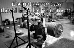 fit-cdn-army-vet:  justliftingthings:  if squats were easy they'd be called 'your mom'.justliftingthings  Hahahah fact!