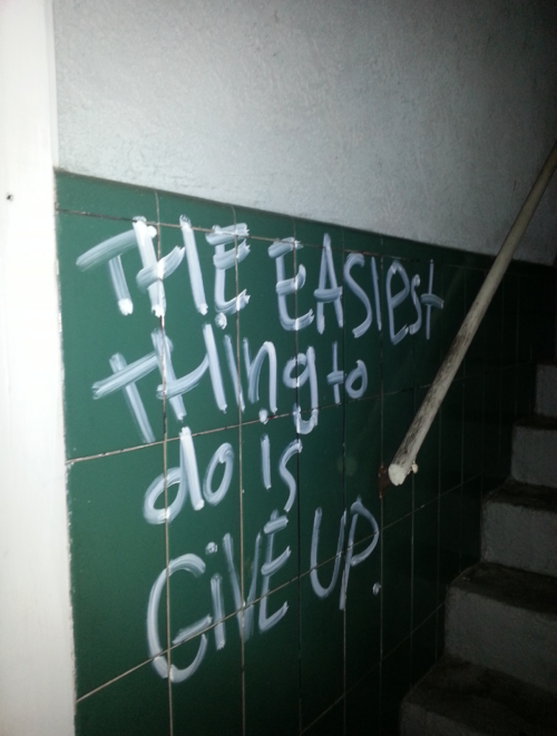 graffquotes:  The easiest thing to do is give up.