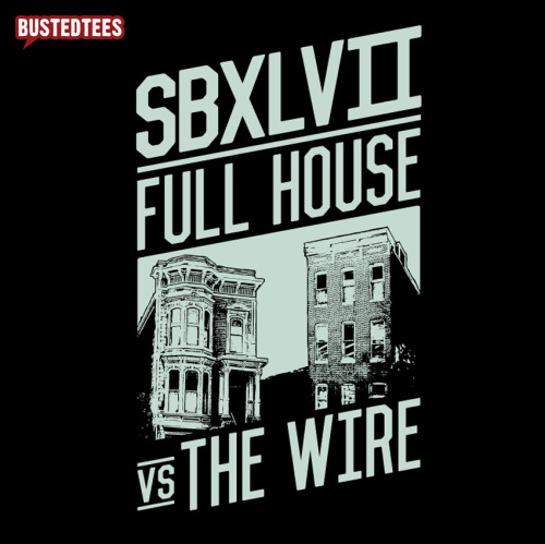 You've laughed at the Funny Or Die tweet, now own the BustedTee! Super Bowl XLVII: Full House vs. The Wire