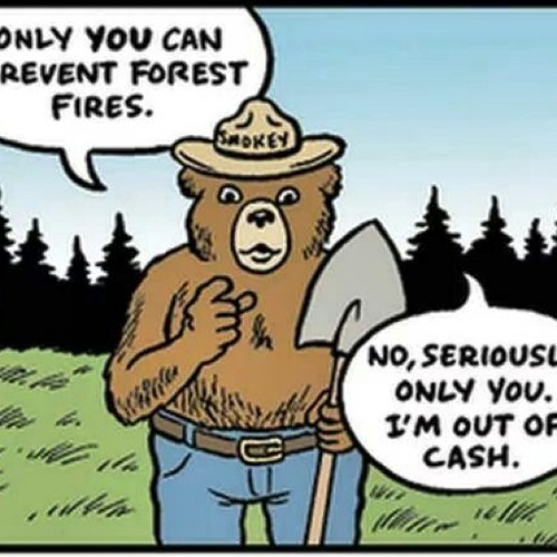 """It's that time of the season. The wildfires have drained the fire budget again so everyone will be paid with """"pinecones and promises"""". <