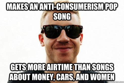 (via Good Guy Macklemore - makes an anticonsumerism pop song gets more airtime than so)