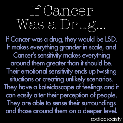 zodiacsociety:  If Cancer Was a Drug…