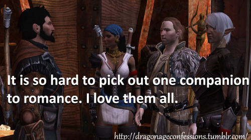 dragonageconfessions:  Confession: It is so hard to pick out one companion to romance.  I love them all.