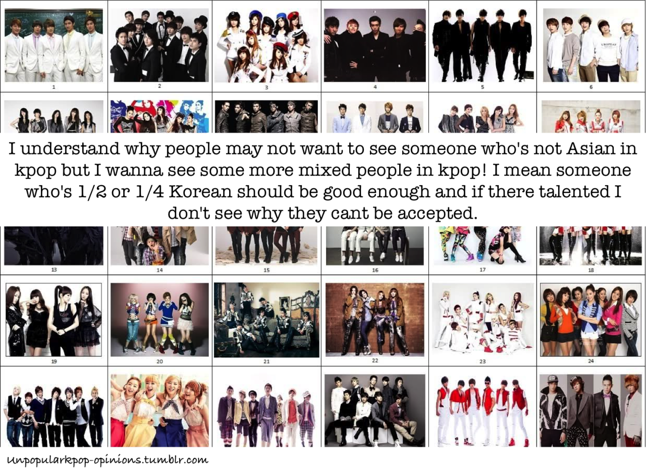 unpopularkpop-opinions:  I understand why people may not want to see someone who's not Asian in kpop but I wanna see some more mixed people in kpop! I mean someone who's 1/2 or 1/4 Korean should be good enough and if there talented I don't see why they cant be accepted.