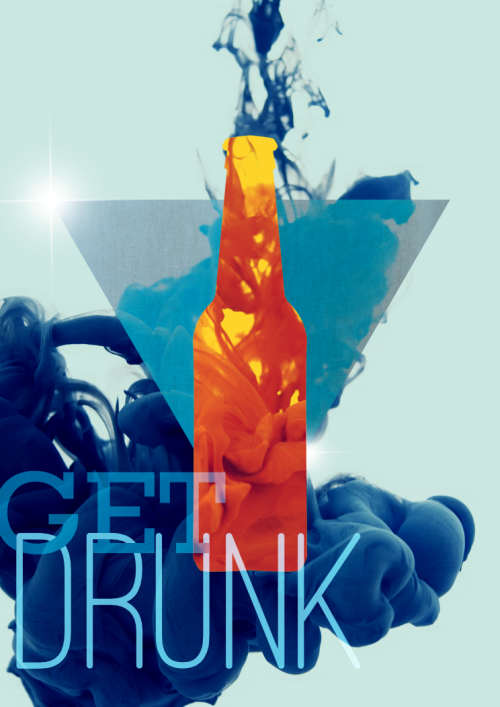 Get drunk! My latest poster submission to Betype! I made this last Friday, and if I lost my job today, it might be a revelation of things to come haha. School and work just don't get along sometimes, ya know?