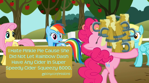 ponyconfessions:  I Hate Pinkie Pie Cause She Did Not Let Rainbow Dash Have Any Cider In Super Speedy Cider Squeezy 6000.  Yeah, remember that one time when Rainbow Dash was begging her for some cider and she totally refused? She totally didn't let Rainbow Dash have any cider throughout the entire episode! Ah, yeah. Stretching those sarcasm muscles.