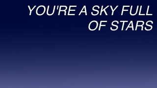 sadcigs:  Sky Full of Stars - Coldplay