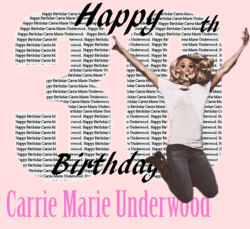 Happy Birthday, Carrie Marie Underwood!Thank you for being the perfect role model to me and many others, continue being being perfect and have a fantastic birthday.       Carebear xoxo