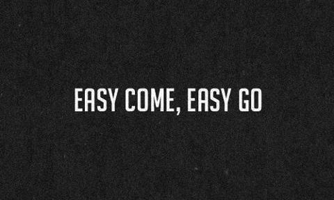 melch-ok:  Easy come, easy go on We Heart It - http://weheartit.com/entry/50677823/via/mel_lee_73594