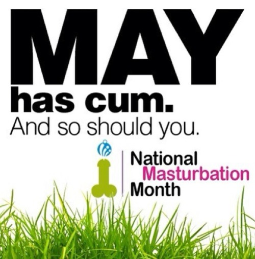 May has cum. And so should you.
