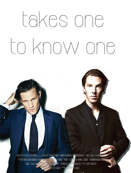 "ever-so-plucky:   anonymous asked: ""Matt Smith and Benedict Cumberbatch""   Charlie (Matt Smith) and Michael (Benedict Cumberbatch) are brothers who bump into each other by chance after 5 years of not speaking. They are both also con men. Con men who are running a scam on the same woman. Can they work together or will it all fall apart?  movie poster meme"