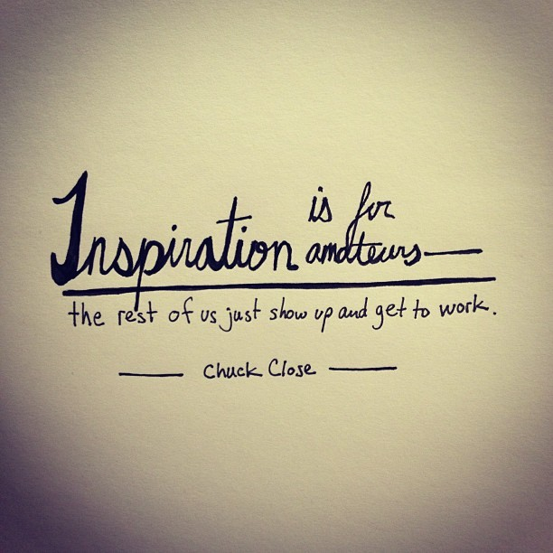 Inspiration is for amateurs.