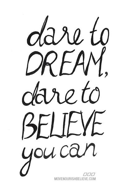 Dare to #dream Dare to #believe you can