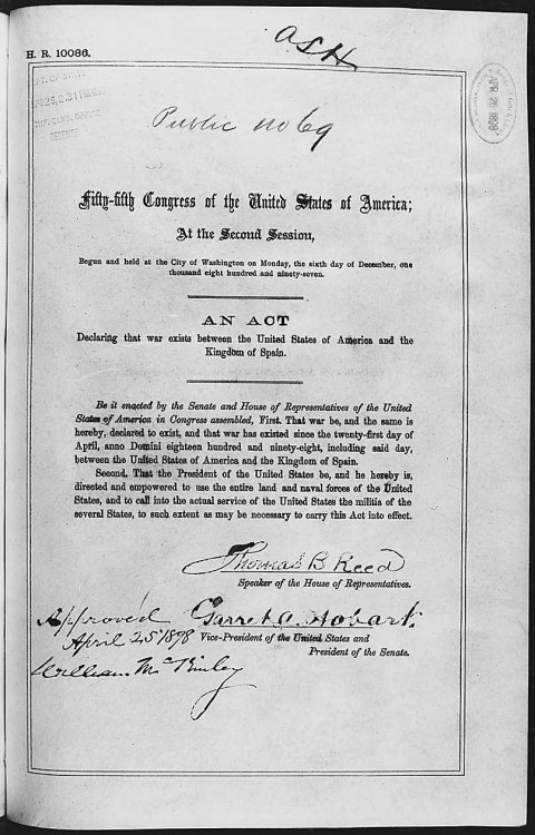 todaysdocument:  The Spanish American War began 115 years ago, following a series of events including the controversial de Lôme letter and the sinking of the USS Maine and increased tensions over Cuba. These culminated in the final disintegration of diplomatic relations when Spain declared war with the United States. Congress reciprocated with this Act of April 25, 1898, Public Law 55-69, which declared that a state of war existed between the United States of America and the Kingdom of Spain. Many had prepared for this eventuality. Then-Assistant Secretary of the Navy (and future Rough Rider, and future President) Theodore Roosevelt had sent coded orders 2 months earlier to the Pacific Squadron to engage the Spanish Fleet.