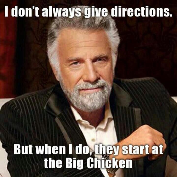 I don't always give directions. But when I do, they start at the Big Chicken.