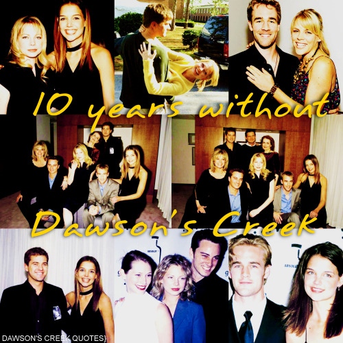 remembertolovemeanstolive:  10 YEARS WITHOUT DAWSON'S CREEK.  14 May 2003 | 14 May 2013