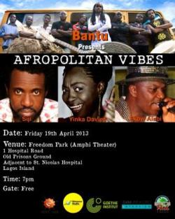 I'd like to invites you all to the 2nd edition of Afropolitan Vibes @ Freedom Park, Lagos. Its going to be a memorable evening of live music, cool breeze and Palm wine so make sure you don't miss this one.  The open air event will feature our very own Soul-Jazz diva YINKA DAVIS, New York based Yoruba-Soul Brother SIJI, Bantu founding member ABIODUN and Ghanaian polyrhythmic drum master EKOW ALABI all sharing the stage with the 11 piece Bantu collective.