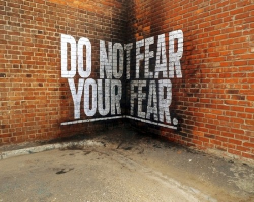 serialthrill:  Do not fear your fear