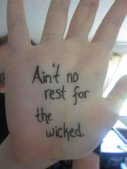 littlelostarrows:  Ain't No Rest For The Wicked