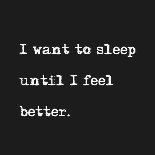 theteenagerquotes:  I want to sleep until I feel better