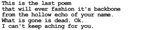 "republic-of-letters:  Clementine von RadicsMontana (excerpt from the first 5 lines)c. 2012*  *Author bio:  Clementine von Radics is a 21 year-old writer living in Portland, Oregon. She read Anais Nin's diaries at 19, started keeping a journal, and the bad habit grew from there. Her first chapbook, ""Where Are You"", will be available April 1st.   One of my rare literary quotations or lines that I post from 'unpublished' or 'unsourced' writers. Sometimes, greatness is found in fresh, innovative, relatable words that resonate from the inside of my bibliophilic tendency to conflate classic works with superior poetic significance. It inspires me yet infuriates me, how I wish I had so eloquently conveyed my own tangled depth of emotions in so few brilliant words. It's a love tinged with envy; a love for some feeling that I have shared yet never myself felt brave enough to internalize. To me, the greatest writers are not those just labeled as such; they are those who speak the language of human intimacy, of the universal intricacies we all feel alienated by, but somehow relieve the fear that we are never alone. Even if alienated physically, there is an emotional depth that penetrates all walks of life, in its dirtiest, most shameful, most vulnerable moments we all share, but are not brave enough or insightful enough (yet) to convey the wisdom of the plight of the human condition to which no living, thinking, wisdom-seeking being could every deny the power of. I urge you to read some of the absolutely raw, and almost unparalleled vision of a contemporary female writer that has instilled in me, reading her works tonight, a new sense of urgency and meaning in my own journey of prose/poetry/automatic writing without fear of exposing wounds, new or healed, in honor of the greatest writers and literary idols like Anaïs Nin, Sylvia Plath, Virginia Woolf, countless more courages and brilliant women, among the echelons of Hemingway and Fitzgerald, Yeats and Blake; not in order just to pay homage to their groundbreaking, astonishing works, or the books I feel may have saved my life, but in compiling my own in hopes of touching another inspiring writer to persevere. Let us strive to let go of the judgement, the fear of the wounds, the internal torment we have all withstood, survived, and enable ourselves to create something more beautiful than our own destruction. Not for ourselves, but for those who may read it, whenever and if ever they do. I want to write. I am a pedantic, reading obsessed, quote-infatuated 28 year old art history grad student and I don't know how to muster the courage to post my own writing here. The best of the best, my favorite words, my Lolita tattoo, my Hippocrates tattoo, they all shame me. I bow down to their unquestionable genius, and I hope by amalgamating new, aspiring, brilliant writers, poets, lyricists galore will help guide me through this shroud of insecurity and empower me with sharing my own battle scars, my own wars inside and out, my own shortcomings, my failures, my broken hearts, my depression, and my struggles to find meaning in this meaningless void of existence will somehow gain an inkling of respect, enjoyment, help, solace, or empathy in one other human being i can touch. Please forgive this outlandish tangent. I have been over thinking and I want to rewire this tendency into something positive, and laudable. Even creditable.  Why, what is there in the world that we should care for that's not our lives, the only gift the Lord never offers us: a second time. —Marcel Proust, ""Swann's Way"" (Du côté de chez Swann, Vol.1/7) Lost Time (À la recherche du temps perdu, also known under title Remembrance of Things Past1913"