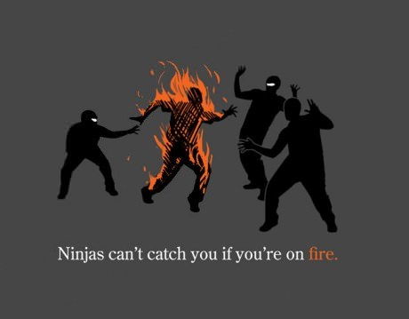 9gag:  Ninjas can't catch you if you're on fire