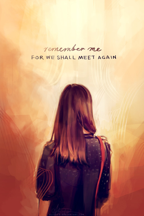 Remember me, for we shall meet again.