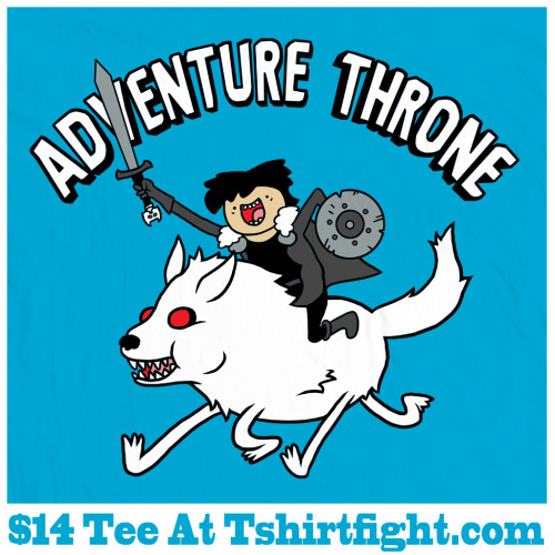 "baznetart:  My ""Adventure Throne"" Tee Is Now $14 At Tshirtfight Until December 31st : http://tshirtfight.com/home"