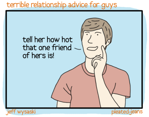 pleatedjeans:  Terrible Relationship Advice for Guys (14 Pics)
