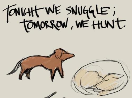 tonight we snuggle, tomorrow we hunt
