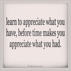 #learn to #appreciate what you have, #before its what you #had #RS #realshit #RP #repost  👍💕🙏