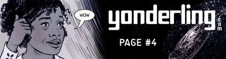 yonderling-comic:  Yonderling Page 4, is now up!!  Yonderling.com | A weekly sci-fi webcomic by Peter Salomone and Sandra Lanz