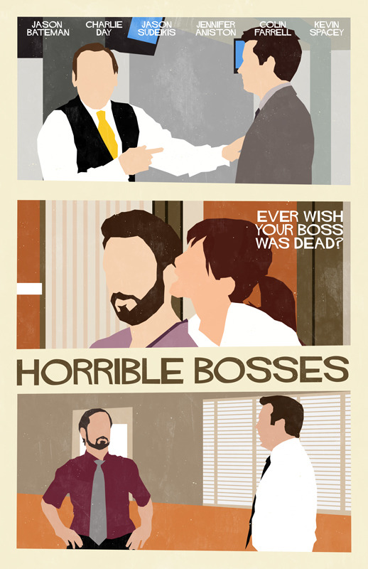 Horrible Bosses by William Henry  Prints available on Etsy at https://www.etsy.com/listing/122779800/horrible-bosses-movie-poster. ——— View my portfolio at http://www.williamhenrydesign.com. Please get in touch. I would love to work together on a project. You can also follow me on Twitter at http://www.twitter.com/billpyle and on Facebook at http://www.facebook.com/williamhenrydesign.