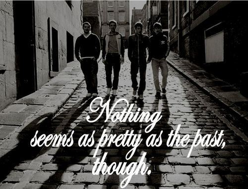Nothing seems as pretty as the past though.