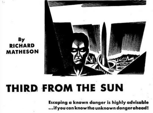 "Third From The Sun by Richard Matheson First published in the October 1950 premier edition of Galaxy Magazine which is now available to the commons through the Internet Archive's website.  This is a very interesting tale with an unexpected ending and well worth the read. Although the writers of the Twilight Zone adapted it into script form back in the 1960's, they did a piss poor job so I would not recommend wasting your time on that.  Unless you want the climatic ending spoiled for you, don't read the wiki page for this story.  Enjoy! THIRD FROM THE SUN   Escaping a known danger is highly advisable if you can know the unknown dangerahead!  HIS EYES were open five seconds before the alarm was set to go off. There was no effort in waking. It was sudden. Coldly conscious, he reached out his left hand in the dark and pushed in the stop. The alarm glowed a second, then faded.  At his side, his wife put her hand on his arm.  ""Did you sleep?"" he asked.  ""No, did you?""  ""A little,"" he said. ""Not much.""  She was silent for a few seconds. He heard her throat contract. She shivered. He knew what she was going to say.  ""We're still going?"" she asked.  He twisted his shoulders on the bed and took a deep breath.  ""Yes,"" he said, and felt her fingers tighten on his arm.  ""What time is it?"" she asked. ""About five."" ""We'd better get ready.""  ""Yes, we'd better.""  They made no move.  ""You're sure we can get on the ship without anyone noticing?"" she asked.  ""They think it's just another test flight. Nobody will be checking.""  She didn't say anything. She moved a little closer to him. He felt how cold her skin was.  ""I'm afraid,"" she said.  He took her hand and held it in a tight grip. ""Don't be,"" he said. ""Well be safe.""  ""Its the children I'm worried about.""  ""We'll be safe,"" he repeated.  She lifted his hand to her lips and kissed it gently.  ""All right,"" she said.  They both sat Up in the darkness. He heard her stand. Her night garment rustled to the floor. She didn't pick it up. She stood still, shivering in the cold morning air.  ""You're sure we don't need anything else with us?"" she asked.  ""No, nothing. I have all the supplies we need in the ship. Anyway….""  ""What?""  ""We can't carry anything past the guard,"" he said. ""He has to think you and the kids are just coming to see me off.""  *****  SHE began dressing. He threw off the covering and got up. He went across the cold floor to the closet and dressed.  ""I'll get the children up,"" she said, ""if they aren't already."" He grunted, pulling clothes over his head. At the door she stopped. ""Are you sure—"" she began.  ""Hm?""  ""Won't the guard think it's funny that … that our neighbors are coming down to see you off, too?""  He sank down on the bed and fumbled for the clasps on his shoes.  ""We'll have to take that chance,"" he said. ""We need them with us.""  She sighed. ""It seems so cold. So calculating.""  He straightened up and saw her silhouette in the doorway.  ""What else can we do?"" he asked tensely. ""We can't interbreed our own children.""  ""No,"" she said. ""It's just…""  ""Just what?""  ""Nothing, darling. I'm sorry.""  She closed the door. Her footsteps disappeared down the hall. The door to the children's room opened. He heard their two voices. A cheerless smile raised his lips. You'd think it was a holiday, he thought.  He pulled on his shoes. At least"" the kids didn't know what was happening. They thought they were going to take him down to the field. They thought they'd come back and tell all their schoolmates. They didn't know they'd never come back.  He finished clasping his shoes and stood up. He shuffled over to the bureau and turned on the light. He looked at himself in the mirror. It was odd, such an undistinguished looking man planning this.  Cold. Calculating. Her words filled his mind again. Well, there was no other way. In a few years, probably less, the whole planet would go up with a blinding flash. This was the only way out. Escaping, starting all over again with a few people on a new planet.  He stared at the reflection.  ""There's no other way,"" he said.  He glanced around the bedroom.  Good-by, this part of my life. Turning off the lamp was like turning off a light in his mind. He closed the door gently behind him and slid his fingers off the worn handle.  His son and daughter were going down the ramp. They were talking in mysterious whispers. He shook his head in slight amusement.  His wife waited for him. They went down together, holding hands.  ""I'm not afraid, darling,"" she said. ""It'll be all right.""  ""Sure,"" he said. ""Sure it will.""  They all went in to eat. He sat down with his children. His wife poured out juice for them. Then she went to get the food.  ""Help your mother, doll,"" he told his daughter. She got up.  ""Pretty soon, haah, pop?"" his son said. ""Pretty soon, haah?""  ""Take it easy,"" he cautioned. ""Remember what I told you. If you say a word of it to anybody, I'll have to leave you behind.""  A dish shattered on the floor. He darted a glance at his wife. She was staring at him, her lips trembling.  She averted her eyes and bent down. She fumbled at the pieces, picked up a few. Then she dropped them all, stood up and pushed them against the wall with her shoe.  ""As if it mattered,"" she said nervously. ""As if it mattered whether the place is clean or not.""  The children were watching her in surprise.  ""What is it?"" asked the daughter.  ""Nothing, darling, nothing,"" she said. ""I'm just nervous. Go back to the table. Drink your juice. We have to eat quickly. The neighbors will be here soon.""  ""Pop, why are the neighbors coming with us?"" asked his son.  ""Because,"" he said vaguely. ""Because they want to. Now forget it. Don't talk about it so much.""  *****  THE room was quiet. His wife brought over their food and set it down. Only her footsteps broke the silence. The children kept glancing at each other, at their father. He kept his eyes on his plate. The food tasted thick and flat in his mouth and he felt his heart thudding against the wall of his chest. Last day. This is the last day. It felt like a silly, dangerous plan.  ""You d better eat,"" he told his wife.  She sat down and began to eat mechanically, without enthusiasm. Suddenly the door buzzer sounded. The eating utensil skidded out of her nerveless fingers and clattered on the floor. He reached out quickly and put his hand on hers.  ""All right, darling,"" he said. ""It's all right."" He turned to the children.  ""Go answer the door,"" he told them.  ""Both of us?"" his daughter asked.  ""Both of you.""  ""But….""  ""Do as I say.""  They slid off their chairs and left the room, glancing back at their parents. When the sliding door shut off their view, he turned back to his wife. Her face was pale and tight; she had her lip's pressed together.  ""Darling, please,"" he said. ""Please. You know I wouldn't take you if I wasn't sure it was safe. You know how many times I've flown the ship before. And I know just where we're going. It's safe. Believe me, it's safe.""  *****  SHE pressed his hand against her cheek. She closed her eyes and large tears ran out under her lids and down her cheeks.  ""It's not that so m-much,"" she said. ""It's just … leaving, never coming back. We've been here all our lives. It isn't like … like moving. We can't come back. Ever.""  ""Listen, darling,"" his voice was tense and hurried, ""you know as well as I do. In a matter of years, maybe less, there's going to be another war, a terrible one. There won't be a thing left. We have to leave. For our children, for ourselves….""  He paused, testing the words in his mind.  ""For the future of life itself,"" he finished weakly. He was sorry he said it. Early on a prosaic morning, over everyday food, that kind of talk didn't sound right. Even if it was true.  ""Just don't be afraid,"" he said. ""We'll be all right.""  She squeezed his hand.  ""I know,"" she said quietly. ""I know.""  There were footsteps coming toward them. He pulled out a tissue and gave it to her. She hastily dabbed at her face.   The door slid open. The neighbors and their son and daughter came in. The children were excited. They had trouble keeping it down.  ""Good morning,"" the neighbor said.  The neighbor's wife went to his wife and the two of them went over by the window and talked in low voices. The children stood around, fidgeted, and looked nervously at each other.  ""You've eaten?"" he asked his neighbor.  ""Yes,"" his neighbor said. ""Don't you think we'd better be going?""  ""I suppose so,"" he said.  They left all the dishes on the table. His wife went upstairs and got outer garments for the family.  He and his wife stayed on the porch a moment while the rest went out to the ground car.  ""Should we lock the door?"" he asked.  She smiled helplessly and ran a hand through her hair. She shrugged helplessly. ""Does it matter?""  He locked the door and followed her down the walk. She turned as he came up to her.  ""It's a nice house,"" she murmured.  ""Don't think about it,"" he said.  They turned their backs on their home and got in the ground car.  ""Did you lock it?"" asked the neighbor.  ""Yes.""  The neighbor smiled wryly. ""So did we,"" he said. ""I tried not to, but then I had to go back.""  They moved through the quiet streets. The edges of the sky were beginning to redden. The neighbor's wife and the four children were in back. His wife and the neighbor were in front with him.  ""Going to be a nice day,"" said his neighbor.  ""I suppose so,"" he said.  ""Have you told your children?"" the neighbor asked softly.  ""Of course not.""   ""I haven't, I haven't,"" insisted his neighbor. ""I was just asking.""  ""Oh.""  They rode in silence a while.  ""Do you ever get the feeling that we're…running out?"" asked the neighbor.   He tightened. ""No,"" he said. ""No! We're the ones who were run out on—all of us.""  ""I guess it's better not to talk about it,"" his neighbor said hastily.  ""Much better,"" he said.  As they drove up to the guardhouse at the gate, he turned to the back.  ""Remember,"" he said, ""not a word from any of you.""  *****  THE guard, sleepy and not caring much, recognized him right away as the chief test pilot for the new ship. That was enough. The family was coming down to watch him off, he told the guard. No objection. The guard let them drive to the ship's platform.  The car stopped under the huge columns. They all got out and stared up.  Far above them, its nose pointed toward the sky, the great metal ship was just beginning to reflect the early morning glow.  ""Let's go,"" he said. ""Quickly.""  As they hurried toward the ships elevator, he stopped for a moment to look back. The guard house looked deserted. He looked around at everything and tried to fix it all in his memory.  He bent over and picked up some dirt. He put it in his pocket.  ""Good-bye,"" he whispered.  He ran to the elevator.   The doors shut in front of them. There was no sound in the rising cubicle but the hum of the motor and a few self-consci«us coughs from the children. He looked down at them. To have to leave so young, he thought, unable to help.  He closed his eyes. His wife's hand rested on his arm. He looked at her. Their eyes met and she smiled at him.  ""And I thought it would be difficult,"" she whispered.  The elevator shuddered to a stop. The doors slid open and they went out. It was getting lighter. He hurried them along the enclosed platform.  They all climbed through the narrow doorway in the ship's side. He hesitated before following them. He wanted to say something fitting the moment. It burned in him to say something fitting the moment.  There wasn't a thing to say.  *****  HE SWUNG in and grunted as he pulled the door shut and turned the wheel tight.  ""That's it,"" he said. ""Come on, everybody.""  Their footsteps echoed on the metal decks and ladders as they went up to the control room.  The children ran to the ports and looked out. They gasped when they saw how high they were. Their mothers stood behind them, looking down at the ground. Their eyes were frightened. The children's were not.  ""So high,"" said his daughter.  He patted her head gently. ""So high,"" he repeated.  Then he turned abruptly and went over to the instrument panel. He stood there, hesitantly. He heard someone come up behind him.  ""Shouldn't we tell the children?"" asked his wife. ""Shouldn't we let them know it's their last look?""  ""Go ahead,"" he said.  He waited to hear her footsteps. There were none. He turned. She kissed him on the cheek. Then she went to tell the children.  He threw over the switch. Deep in the belly of the ship, a spark ignited the fuel. A concentrated rush of gas flooded from the vents. The bulkheads began to shake.  He heard his daughter crying. He tried not to listen, extended a trembling hand toward the lever, then glanced back suddenly. They were all staring at him. He put his hand on the lever and threw it over.  The ship quivered a brief second and then they felt it rush along the smooth incline. It flashed into the air, faster and faster. They all heard the wind rushing past.  He watched the children turn to the ports and look out again. ""Good-bye,"" they said. He sank down wearily at the control panel. Out of the corner of his eye he saw his neighbor sit down next to him. ""You know just where we're going?"" his neighbor asked. ""On that chart there."" His neighbor looked at the chart. His eyebrows wiggled in surprise. ""Another solar system?"" ""That's right. There's a planet there with an oxygen atmosphere that can support our kind of life. We'll probably have it all to ourselves. No hatred. No war."" ""We'll be safe,"" his neighbor said. ""And the race will be safe."" He nodded and looked back at his and his neighbor's family. They were still staring out the ports. ""I said,"" his neighbor repeated, ""which one of these planets is it?"" He leaned over the chart, pointed. ""That small one there,"" he said. ""This one, third from the sun?"" ""That's right,"" he said. ""The green planet with the single moon."" —RICHARD MATHESON"