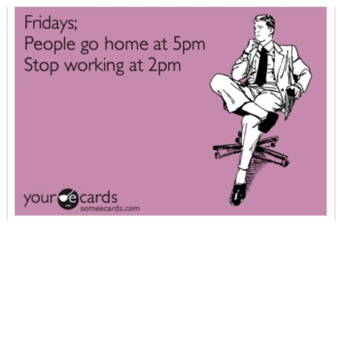 snoop11416:  #Friday #Fridays #TGIF #Workplace #Ecard #Ecards