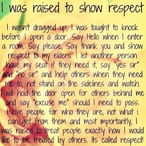 I was raised to show RESPECT.