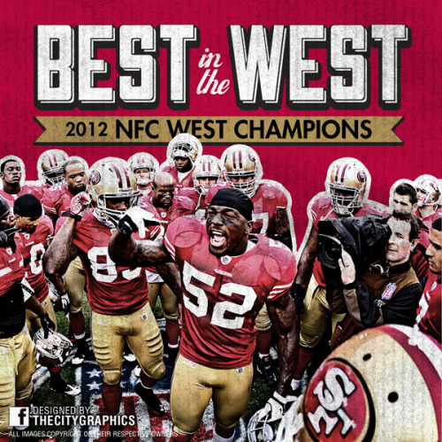 thecitygraphics:  Best in the West - San Francisco 49ers are 2012 NFC West Champions! Designed by http://Facebook.com/TheCityGraphics.