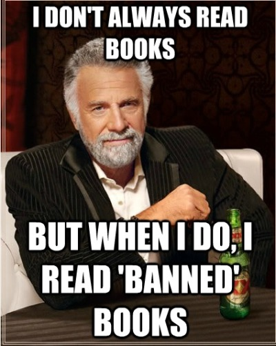 …but when I do, I read Banned Books»»»DOWNLOAD List of 145 banned, from 2000-2012!Incredible readings, you got to check out, read 'em, exercise your first amendment rights, to information, no matter what kind..»»»SEE the List of 145 banned books !
