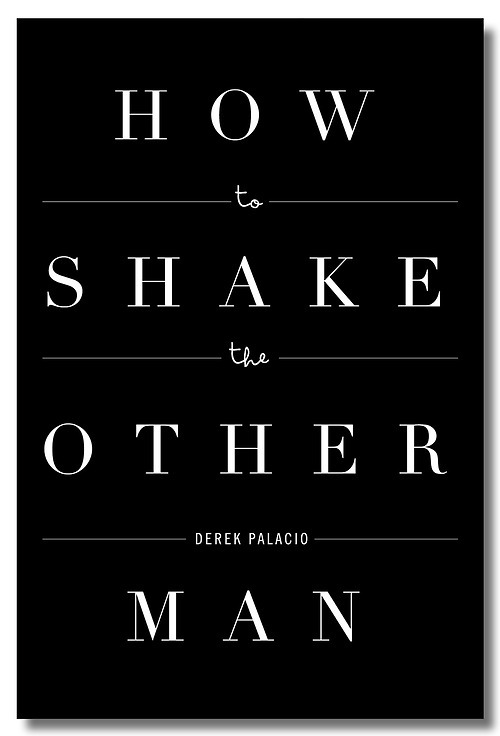 nouvellabooks:  LAUNCH week for Derek Palacio's How to Shake the Other Man is already half gone, and there are so few share packages left on our shelves that they're getting lonely. Read an excerpt from this extraordinary novella courtesy of our good friends at Electric Literature. And then waste no time; get to the site!