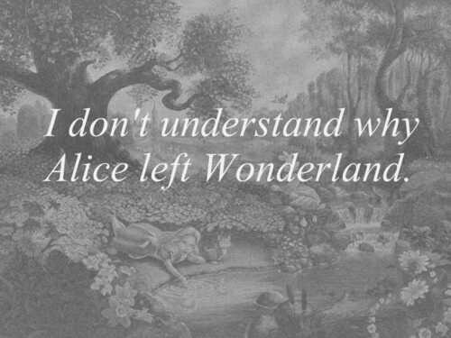 #leave #why #answer #alice #wonderland #aliceinwonderland #disney #movie #question #fact #shithappends