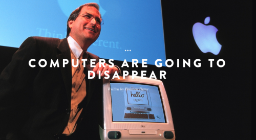 seersuckermag:  Computers Are Going To Disappear by Brennen Byrne Computer's are becoming so smart they are going to disappear, a trend we should embrace.