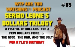 #85 - The Dollars TrilogyFor Kyle's 29th birthday, he has chosen to speak about his favorite movies ever, Sergio Leone's Do…View Post